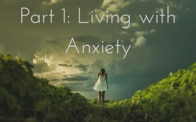 Part 1: Living with Anxiety